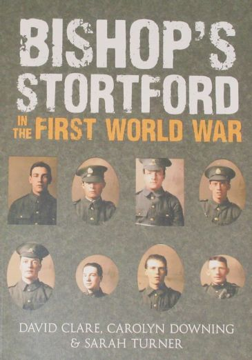 Bishop's Stortford in the First World War, by David Clare, Carolyn Downing and Sarah Turner